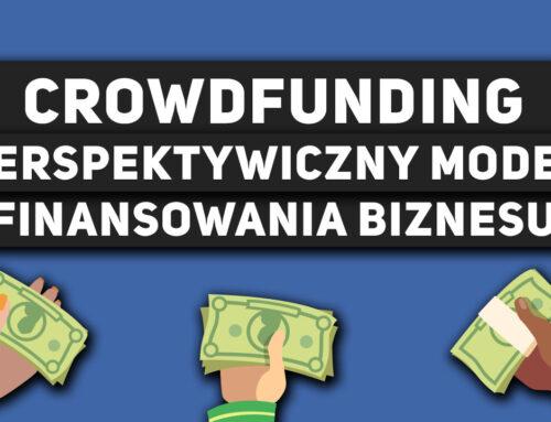 Crowdfunding – perspektywiczny model finansowania biznesu